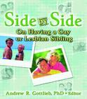 Side by Side: On Having a Gay or Lesbian Sibling (Haworth Gay & Lesbian Studies) Cover Image