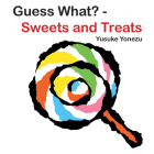 Guess What?-Sweets and Treats (Yonezu, Guess What?, board books) Cover Image