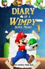 Super Mario: Diary of a Wimpy Super Mario 1: (An Unofficial Mario Book) Cover Image