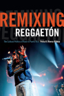 Remixing Reggaetón: The Cultural Politics of Race in Puerto Rico Cover Image