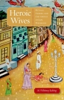 Heroic Wives: Rituals, Stories, and the Virtues of Jain Wifehood Cover Image
