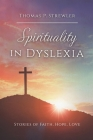 Spirituality in Dyslexia: Stories of Faith, Hope, Love Cover Image