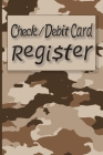 Check / Debit Card Register: Camouflage Cover Ledger for the Outdoors Person, Hiker, Hunter, Fisherman, Camper. Check Register with Notes Section. Cover Image