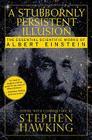A Stubbornly Persistent Illusion: The Essential Scientific Works of Albert Einstein Cover Image