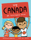 My Canada: An Illustrated Atlas Cover Image