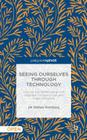 Seeing Ourselves Through Technology: How We Use Selfies, Blogs and Wearable Devices to See and Shape Ourselves Cover Image