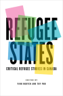 Refugee States: Critical Refugee Studies in Canada (Cultural Spaces) Cover Image