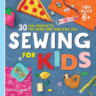 Sewing for Kids: 30 Fun Projects to Hand and Machine Sew Cover Image