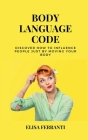 Body Language Code: discover how to influence people just by moving your body Cover Image