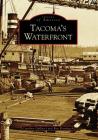 Tacoma's Waterfront (Images of America (Arcadia Publishing)) Cover Image