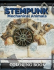 Steampunk Mechanical Animals Coloring Book: Adult Coloring steampunk 50 Page - Mechanical Animal Designs Cover Image