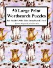 50 Large Print Wordsearch Puzzles: For Puzzlers Who Like Animals And Travel Cover Image