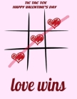 happy valentine's day tic tac toe: love wins, valentiens game: tic tac toe game for coffe table, drinking game, travel games for airplane Cover Image