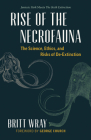 Rise of the Necrofauna: The Science, Ethics, and Risks of De-Extinction Cover Image