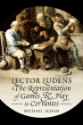 'Lector Ludens': The Representation of Games & Play in Cervantes (Toronto Iberic) Cover Image
