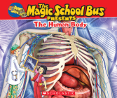The Magic School Bus Presents: The Human Body: A Nonfiction Companion to the Original Magic School Bus Series Cover Image