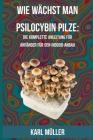 Wie wächst man Psilocybin Pilze: Die komplette Anleitung für Anfänger für den Indoor-Anbau Cover Image