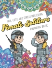 Fun Cute And Stress Relieving Female Soliders Coloring Book: Find Relaxation And Mindfulness with Stress Relieving Color Pages Made of Beautiful Black Cover Image