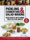Pickling, Fermenting & Salad-Making: Vegetables with More Taste & Less Waste Cover Image