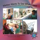 Matteo Wants To See What's Next: A True Story Promoting Inclusion and Self-Determination (Finding My World) Cover Image