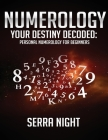 Numerology: Your Destiny Decoded: Personal Numerology For Beginners Cover Image