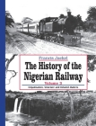 The History of the Nigerian Railway. Vol 3: Organisation, Structure and Related Matters Cover Image