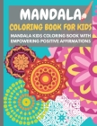 Mandala Coloring Book for Kids: Mandala kids coloring book with empowering positive affirmations - Perfect activity book for children to grow a health Cover Image