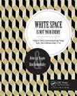 White Space Is Not Your Enemy: A Beginner's Guide to Communicating Visually Through Graphic, Web & Multimedia Design Cover Image