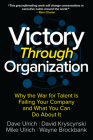 Victory Through Organization: Why the War for Talent Is Failing Your Company and What You Can Do about It Cover Image