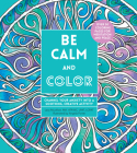 Be Calm and Color: Channel Your Anxiety into a Soothing, Creative Activity (Creative Coloring) Cover Image