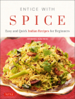 Entice with Spice: Easy and Quick Indian Recipes for Beginners Cover Image