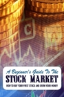 A Beginner's Guide To The Stock Market: How To Buy Your First Stock And Grow Your Money: Stock Market Analysis Book Cover Image