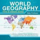 World Geography - Time & Climate Zones - Latitude, Longitude, Tropics, Meridian and More Geography for Kids 5th Grade Social Studies Cover Image