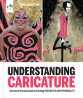 Understanding Caricature: An Artist's Practical Guide to Creating Portraits with Personality Cover Image