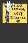 I Just Freaking Love Giraffes, Ok.: Giraffe Composition Notebook Wide Ruled (120 Page) 6x9