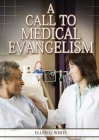 A Call to Medical Evangelism: (Ministry of Healing quotes, country living, adventist principles, medical ministry, letters to the young workers) Cover Image