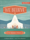 We Believe: An Alphabet Primer Cover Image