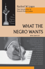 What the Negro Wants (African American Intellectual Heritage) Cover Image