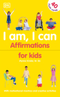 I Am, I Can: 365 Inspiring Affirmations with Motivational Stories and Creative Activities Cover Image