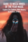 Guide To Wicca Wheel Of The Year Magic: Explore The Sabbats, With History, Symbolism, & More: Wheel Of The Year Symbols Cover Image