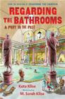 Regarding the Bathrooms: A Privy to the Past (Regarding the . . . ) Cover Image