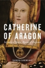 Catherine of Aragon: Infanta of Spain, Queen of England Cover Image