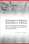 Mythologies of Migration, Vocabularies of Indenture: Novels of the South Asian Diaspora in Africa, the Caribbean, and Asia-Pacific Cover Image