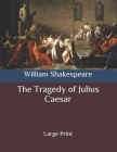 The Tragedy of Julius Caesar: Large Print Cover Image