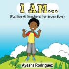 I AM... Positive Affirmations for Brown Boys: Positive Affirmations for Brown Boys Cover Image