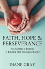 Faith, Hope & Perseverance: An Adoptee's Journey To Finding Her Biological Family Cover Image