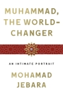 Muhammad, the World-Changer: An Intimate Portrait Cover Image