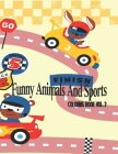 Funny Animals And Sports Coloring Book Volume 2: Color Illustration and Coloring Book, A Fun Coloring Book, Perfect Gift for Kids Ages 4-12, Relaxatio Cover Image