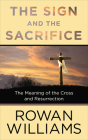 The Sign and the Sacrifice: The Meaning of the Cross and Resurrection Cover Image