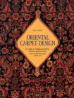 Oriental Carpet Design: A Guide to Traditional Motifs, Patterns and Symbols Cover Image